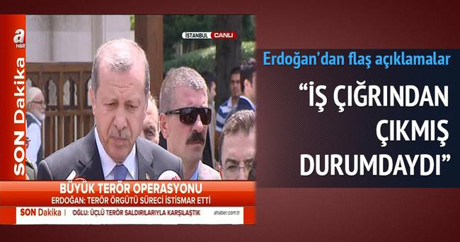 Erdoğan: İş çığırından çıkmış durumdaydı
