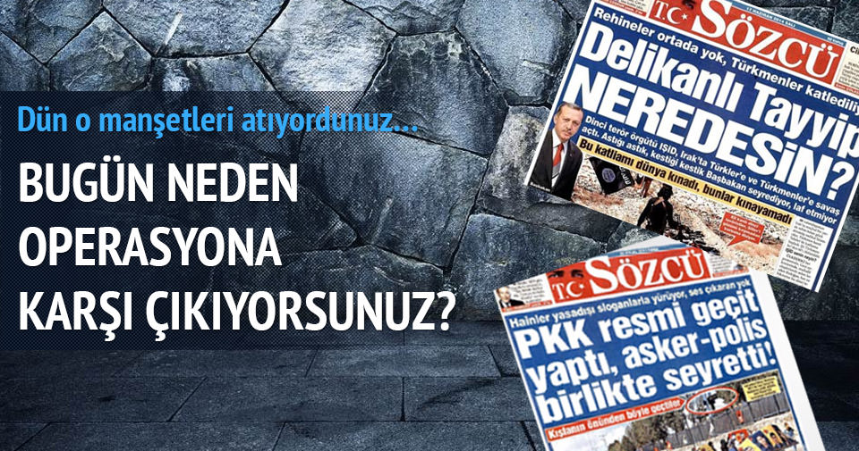 DAEŞ'i Erdoğan koruyor diyen Sözcü operasyonlara tepkili