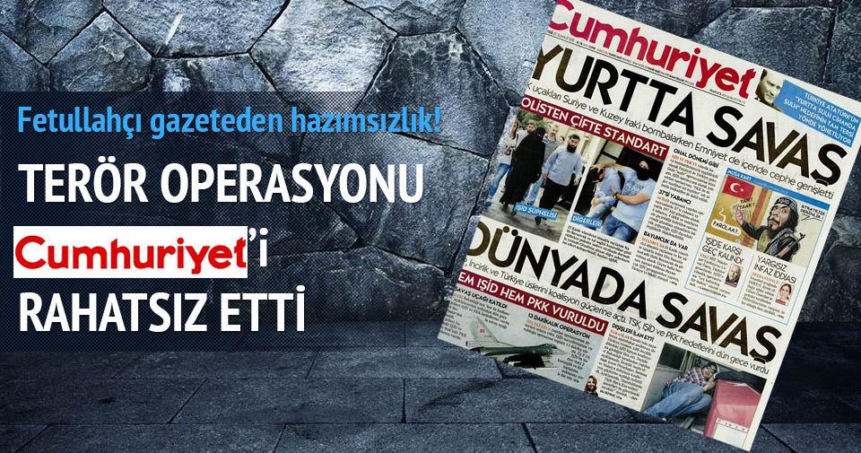 Cumhuriyet Gazetesi terörle mücadeleden rahatsız oldu