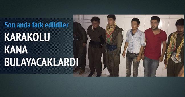6 PKK'lı karakola giremeden yakalandı