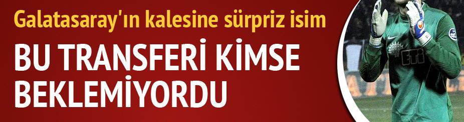 Galatasaray'ın kalesine sürpriz isim