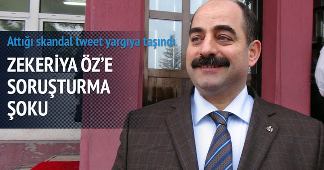 Zekeriya Öz'ün skandal tweetine soruşturma