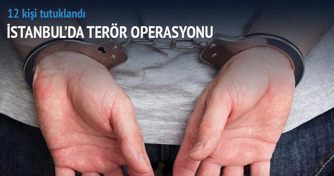 İstanbul'daki operasyonda 12 tutuklama