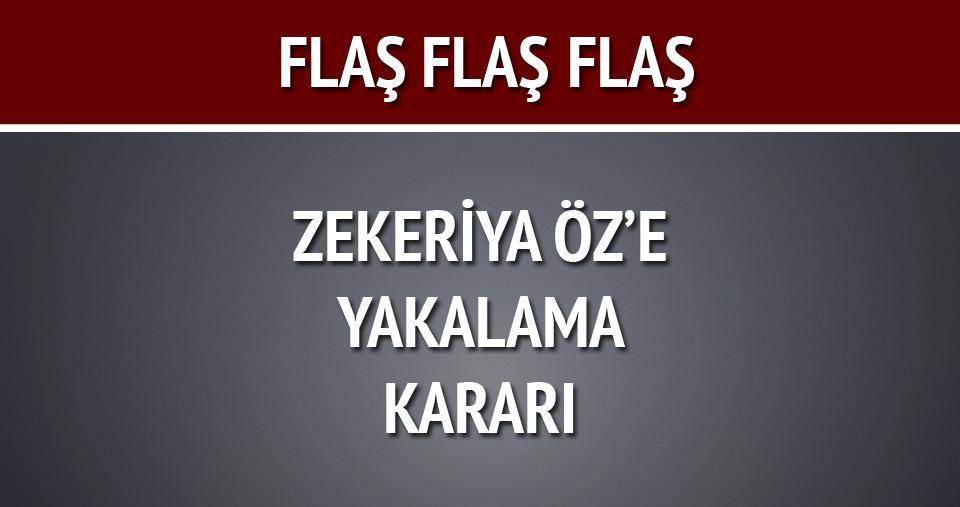 Zekeriya Öz'e yakalama kararı!