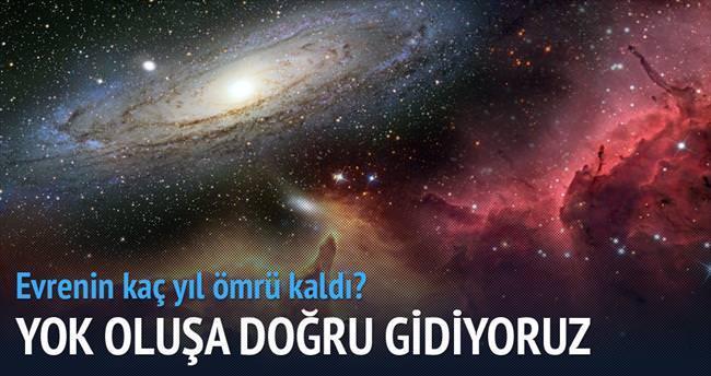 'Evren yok olmaya doğru ilerliyor'