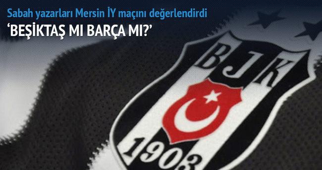 Yazarlar Mersin İdmanyurdu-Beşiktaş maçını yorumladı