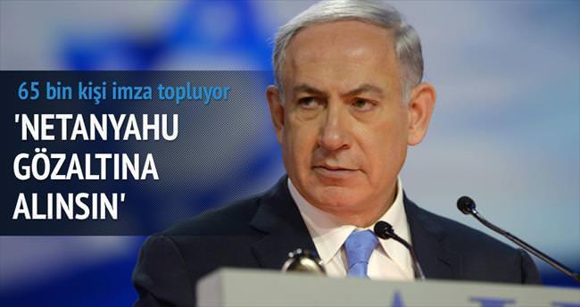 'Netanyahu gözaltına alınsın' kampanyası