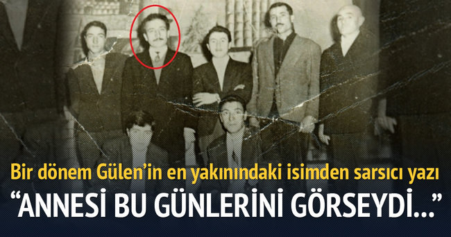 Bir dönem Gülen'in en yakınındaki isimden sarsıcı yazı