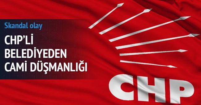 CHP'li belediye başkanından 'cami' düşmanlığı