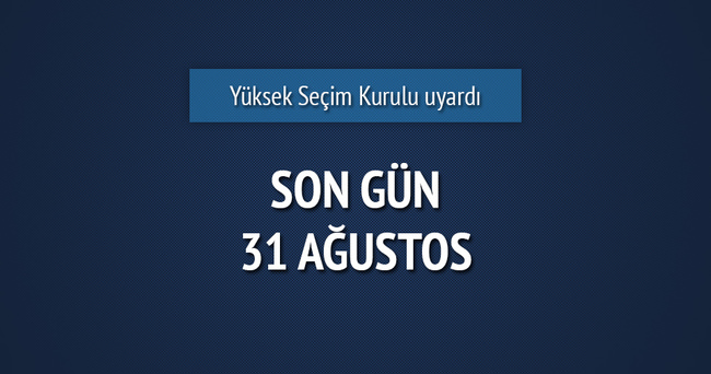 YSK'dan seçim açıklaması, son gün 31 Ağustos
