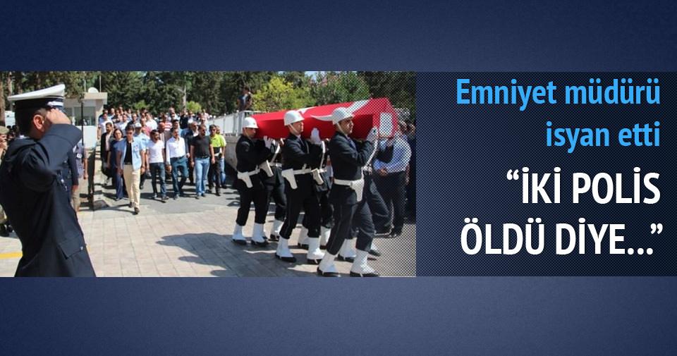 Eminyet müdürü şehit cenazesinde isyan etti