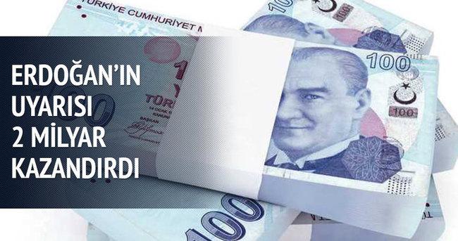 Erdoğan'ın uyarısı 2 milyar kazandırdı