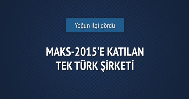 MAKS-2015'e katılan tek Türk şirketi