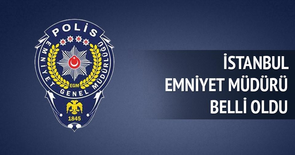 İstanbul Emniyet Müdürü belli oldu
