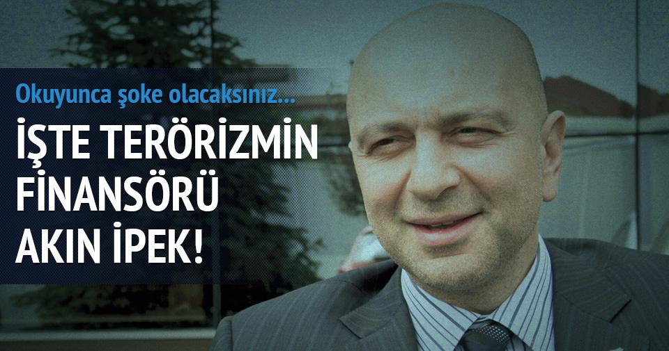 İşte terörizmin finansörü Akın İpek!