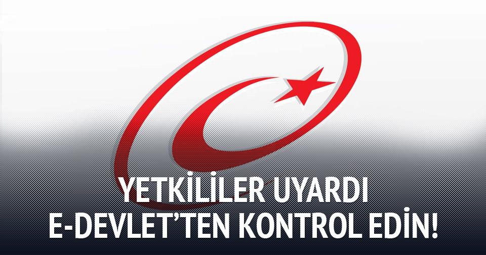 Yetkililer uyardı: E-devletten kontrol edin!