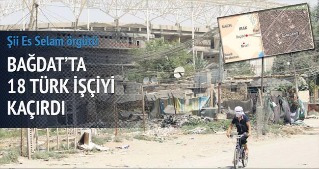 Şii örgüt Bağdat'ta 18 Türk'ü kaçırdı