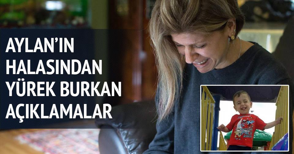 Dünyayı ağlatan Aylan Kurdi'nin halası konuştu