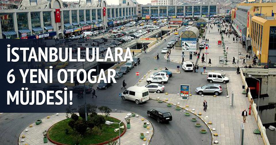 İstanbullulara 6 yeni otogar müjdesi