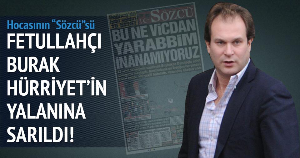 Fetullahçı Burak Hürriyet'in yalanına sarıldı