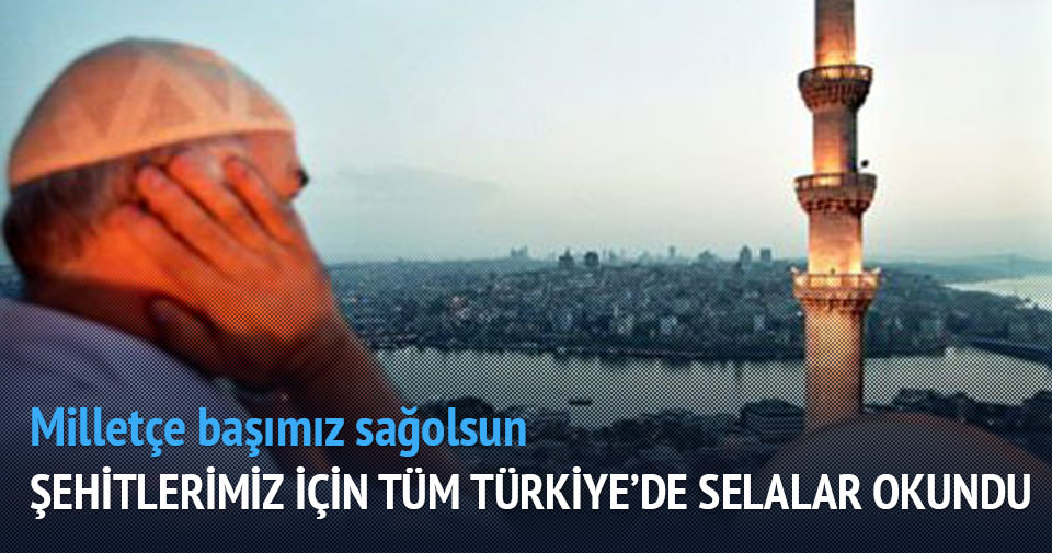 Şehitler için tüm Türkiye'de aynı anda sela verildi