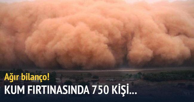 Kum fırtınasında 750 kişi...