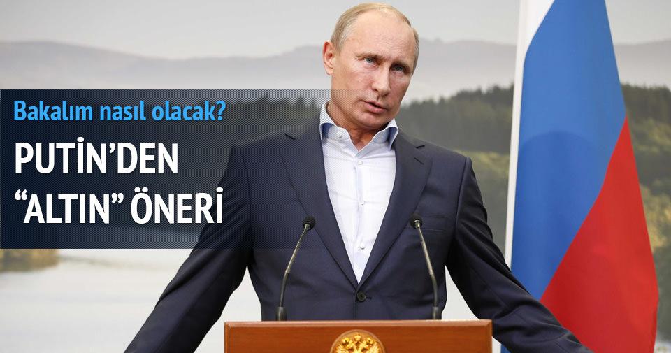 Putin`den `Altın` öneri!