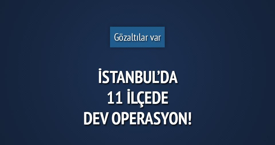 İstanbul'da 11 ilçede terör operasyonu: 14 gözaltı