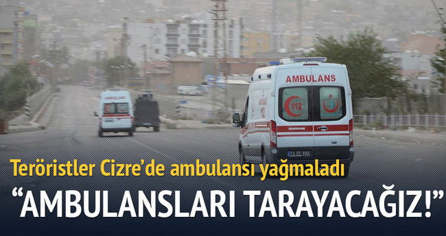 Teröristler Cizre'de ambulansı yağmaladı!