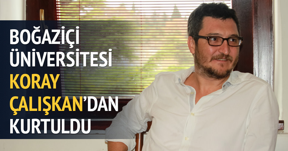 Boğaziçi Üniversitesi Koray Çalışkan'dan kurtuldu