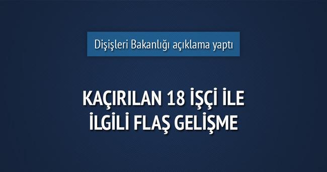 Bağdat'ta kaçırılan 18 Türk işçiyle ilgili flaş gelişme!