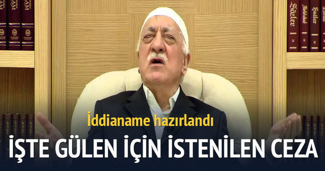 Gülen'e 34 yıla kadar hapis istemi
