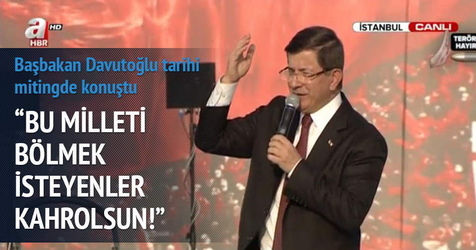 Davutoğlu: Bu milleti bölmek isteyen kahrolsun!