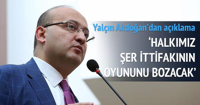 Yalçın Akdoğan: PKK-paralel şer cephesinin oyununu halkımız bozacak