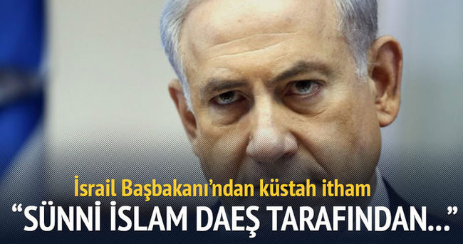Netanyahu: Sünni İslam DAEŞ tarafından yönetiliyor