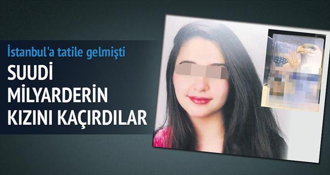 Suudi işadamının kızı İstanbul'da kaçırıldı