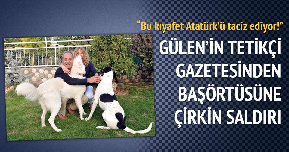 Gülen'in tetikçi gazetesinden başörtüsüne çirkin saldırı