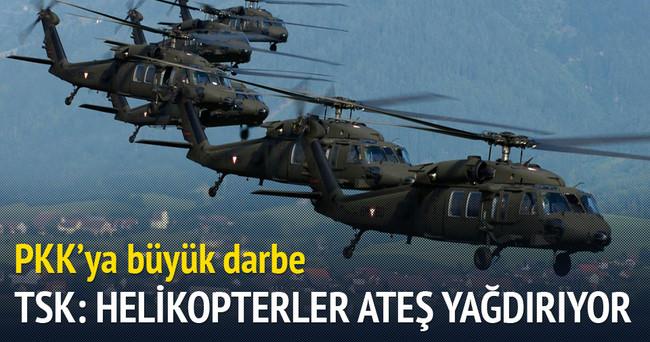 TSK: Helikopterler ateş yağdırıyor