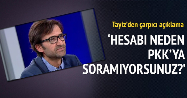 Hesabı neden PKK'ya soramıyorsunuz?