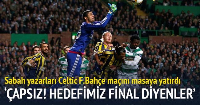 Usta yazarlar Celtic-Fenerbahçe maçını yorumladı