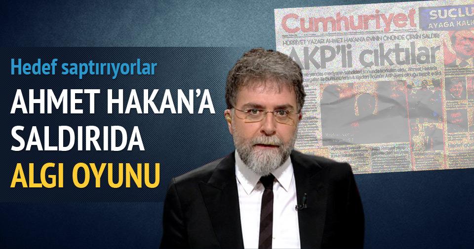 Ahmet Hakan saldırısında büyük algı oyunu!