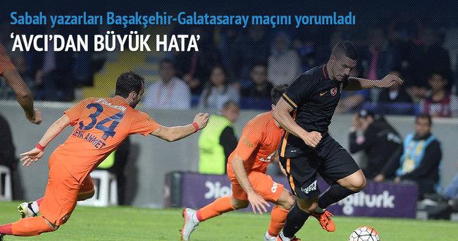 Yazarlar Başakşehir-Galatasaray maçını yorumladı