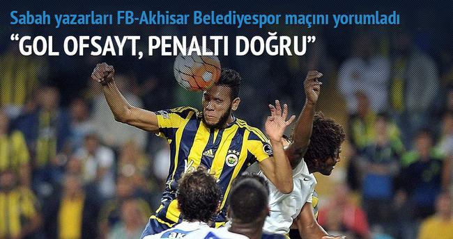 Yazarlar Fenerbahçe-Akhisar Belediyespor maçını yorumladı