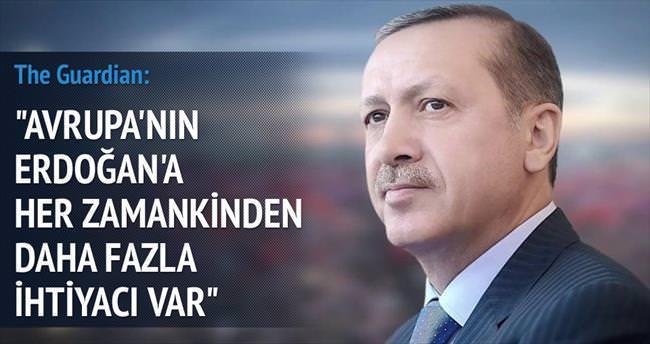 Guardian: Avrupa'nın Erdoğan'a ihtiyacı var