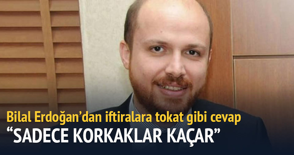Bilal Erdoğan'dan iftiralara tokat gibi cevap: Sadece korkaklar kaçar