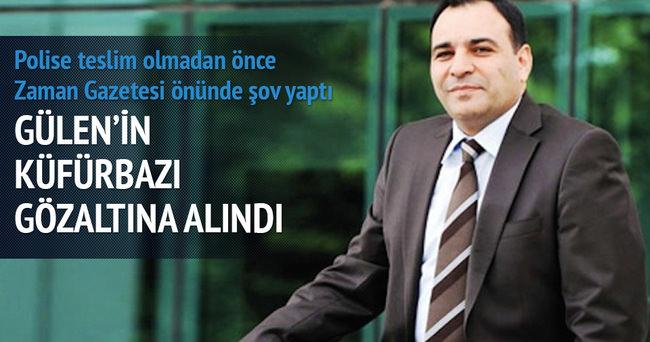 Gülen'in küfürbazı gözaltında