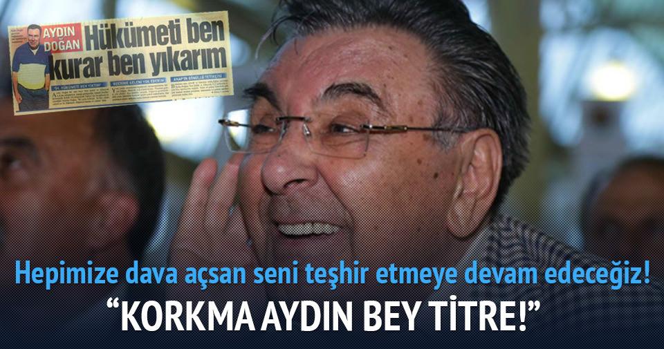 """""""Korkma Aydın Bey, titre!"""""""