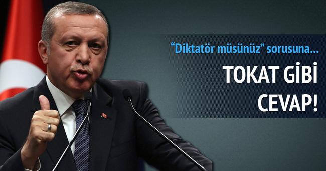 Siz diktatör müsünüz sorusuna tokat gibi cevap!
