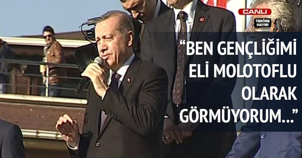 Erdoğan: Ben gençliğimi eli molotoflu gençlik olarak görmüyorum