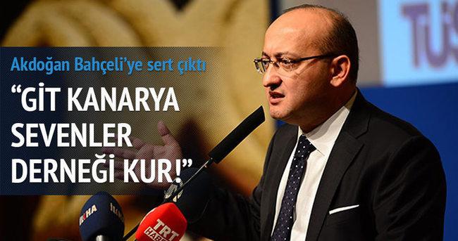 Akdoğan: O zaman git kanarya sevenler derneği kur